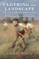 Clothing and Landscape in Victorian England Working-Class Dress and Rural Life by Rachel Worth