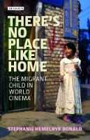 There's No Place Like Home The Migrant Child in World Cinema by Stephanie Hemelryk Donald