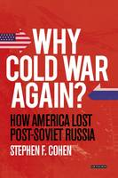 Why Cold War Again? How America Lost Post-Soviet Russia by Stephen F. Cohen