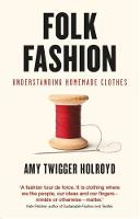 Folk Fashion Understanding Homemade Clothes by Amy Twigger Holroyd