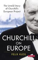 Churchill on Europe The Untold Story by Felix Klos