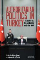 Authoritarian Politics in Turkey Elections, Resistance and the AKP by Bahar Baser, Ahmet Erdi Ozturk