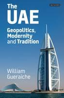 The UAE Geopolitics, Modernity and Tradition by William Gueraiche