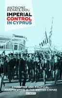 Imperial Control in Cyprus Education and Political Manipulation in the British Empire by Antigone Heraclidou