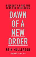 Dawn of a New Order Geopolitics and the Clash of Ideologies by Rein Mullerson