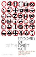 Modern Art at the Berlin Wall Demarcating Culture in the Cold War Germanys by Claudia Mesch