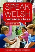 Speak Welsh Outside Class - You Can Do It by Lynda Pritchard Newcombe