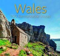 Wales - 100 Remarkable Vistas by Dyfed Elis-Gruffydd