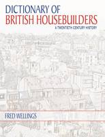 Dictionary of British Housebuilders A Twentieth Century History by Fred Wellings