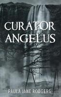 Curator Angelus by Paula Jane Rodgers