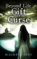 Beyond Life Gift or Curse by Maureen Ebdy