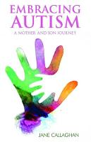 Embracing Autism A Mother and Son's Journey by Jane Callaghan