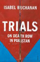 Trials On Death Row in Pakistan by Isabel Buchanan