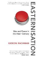 Easternisation War and Peace in the Asian Century by Gideon Rachman
