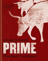 PRIME: The Beef Cookbook by Richard H. Turner
