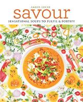 Savour Over 100 recipes for soups, sprinkles, toppings & twists by Amber Locke