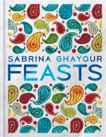 Feasts From the Sunday Times no.1 bestselling author of Sirocco & Persiana by Sabrina Ghayour