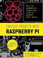 Creative Projects with Raspberry Pi Build gadgets, cameras, tools, games and more with this guide to Raspberry Pi: Foreword by David Braben OBE FREng co-founder of Raspberry Pi Foundation by Kirsten Kearney, Will Freeman, David Braben