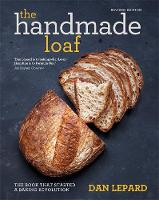 The Handmade Loaf The book that started a baking revolution by Dan Lepard