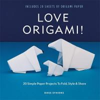 Love Origami! 20 Simple Paper Projects to Fold, Style & Share by Ross Symons