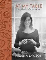 At My Table A Celebration of Home Cooking by Nigella Lawson