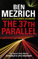 The 37th Parallel The Secret Truth Behind America's UFO Highway by Ben Mezrich