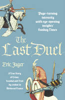 The Last Duel A True Story of Trial by Combat in Medieval France by Eric Jager