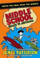 Middle School: Escape to Australia (Middle School 9) by James Patterson