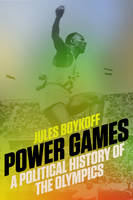 Power Games A Political History of the Olympics by Jules Boykoff