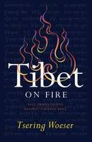 Tibet on Fire Self-Immolations Against Chinese Rule by Tsering Woeser