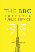 The BBC Myth of a Public Service by Tom Mills