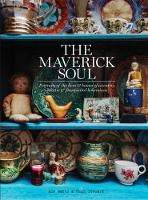 The Maverick Soul Inside the Lives & Homes of Eccentric, Eclectic & Free-Spirited Bohemians by Miv Watts, Hugh Stewart
