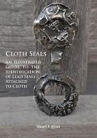 Cloth Seals: An Illustrated Guide to the Identification of Lead Seals Attached to Cloth by Stuart F. Elton