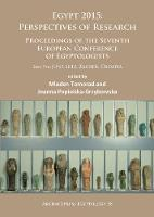 Egypt 2015: Perspectives of Research Proceedings of the Seventh European Conference of Egyptologists (2nd-7th June, 2015, Zagreb - Croatia) by Mladen Tomorad