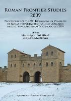 Roman Frontier Studies 2009 Proceedings of the XXI International Congress of Roman Frontier Studies (Limes Congress) held at Newcastle upon Tyne in August 2009 by Paul Bidwell