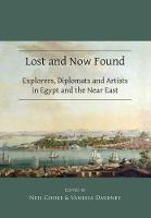 Lost and Now Found: Explorers, Diplomats and Artists in Egypt and the Near East by Neil Cooke