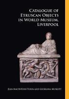 Catalogue of Etruscan Objects in World Museum, Liverpool by Jeann MacIntosh Turfa, Georgina Muskett