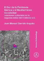 El Sur de la Peninsula Iberica y el Mediterraneo Occidental: relaciones culturales en la segunda mitad del II milenio a.C. by Juan Manuel Garrido Anguita