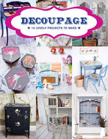 Decoupage 17 Projects for You and Your Home by GMC Editors