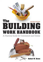 The Building Work Handbook A Practical Guide for Contractors and Clients by Bob Howe