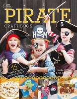The Pirate Craft Book 15 Things a Pirate Can't Do Without by Laura Minter, Tia Williams