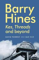 Barry Hines <I>Kes</I>, <i>Threads</i> and Beyond by David Forrest, Sue Vice