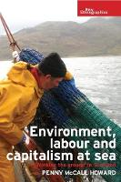 Environment, Labour and Capitalism at Sea 'Working the Ground' in Scotland by Penny McCall Howard