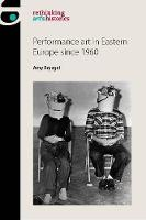 Performance Art in Eastern Europe Since 1960 by Amy Bryzgel