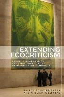 Extending Ecocriticism Crisis, Collaboration and Challenges in the Environmental Humanities by Peter Barry