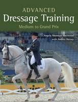 Advanced Dressage Training Medium to Grand Prix Level by Angela Niemeyer Eastwood, Andrea Hessay