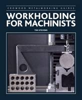 Workholding for Machinists by Tim Stevens