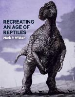 Recreating an Age of Reptiles by Mark P. Witton