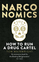 Narconomics How To Run a Drug Cartel by Tom Wainwright