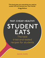 Student Eats Fast, Cheap, Healthy - the best tried-and-tested recipes for students by Rachel Phipps